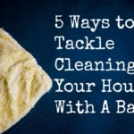5 Ways to Tackle Cleaning Your House With A Baby