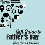 Celebrating Dads: Father's Day Gift Ideas (New Dad Edition)