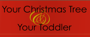 Your Christmas Tree & Toddler