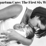 Postpartum Care: The First Six Weeks