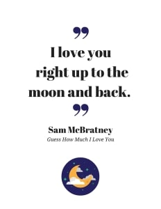 I love you right up to the moon and back.
