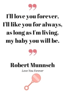 I'll love you forever, I'll like you for always, as long as I'm living, my baby you will be quote