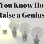 Do You Know How to Raise a Genius?