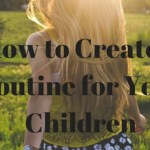 How to Create a Routine for Your Children