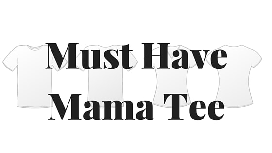 Must Have Mama Tee