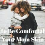 How To Be Comfortable in Your Mom Skin