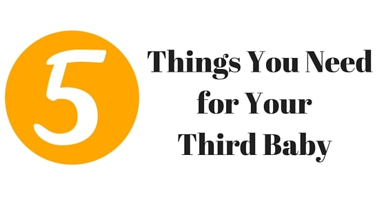 5 Things You Need for Your Third Baby