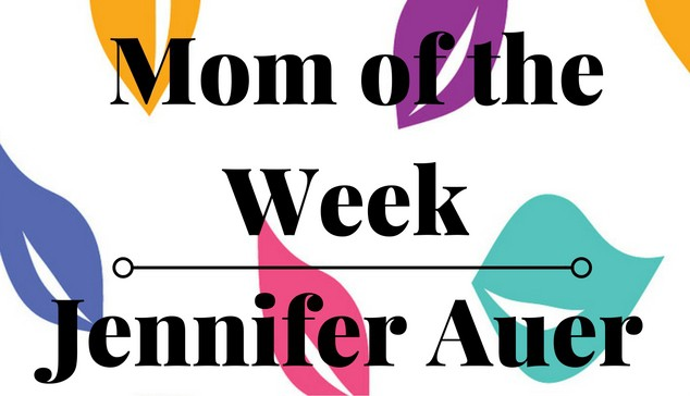 Mom of the Week Jennifer Auer