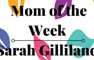 Mom of the Week: Sarah Gilliland