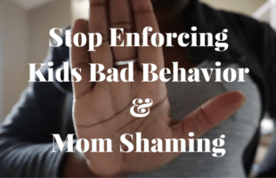 It Takes a Village – Stop Enforcing Kids Bad Behavior and Mom Shaming