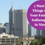 5 Must Do Things in Indianapolis in March for Families
