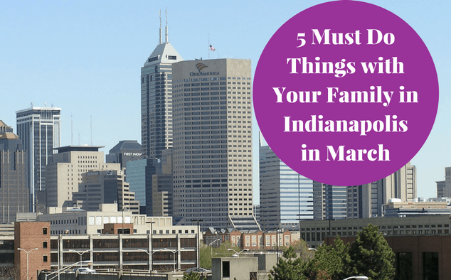 Here are things you can do with your family in March in Indianapolis.