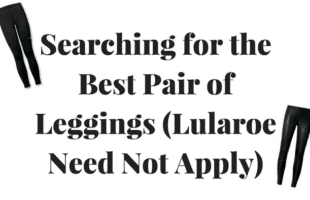 Mom Quest – Finding the Best Pair of Leggings (Not Lularoe)