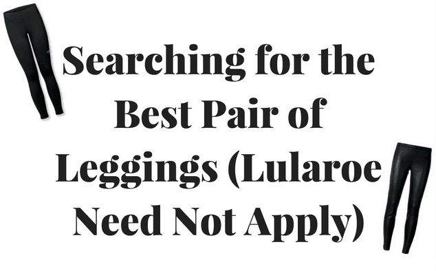 Mom Quest - Finding the Best Pair of Leggings (Not Lularoe
