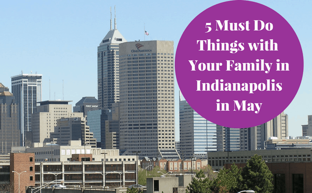 5 Things to Do with Your Family in Indianapolis in May