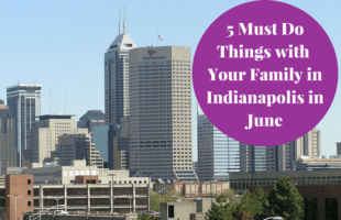 5 Things to Do with Your Family in Indianapolis in June