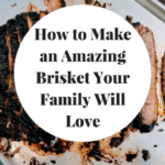 How to Make an Amazing Brisket for Family Gatherings