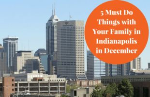 5 Things to do in Indianapolis with Kids in December