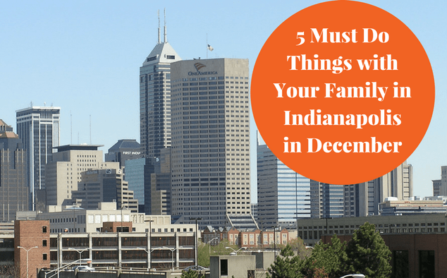 5 Must Do Things in Indianapolis in December