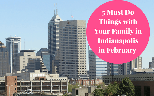 5 Must Do Things in Indianapolis in February