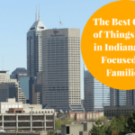 The Best Guide of Things to do in Indianapolis Focused on Families