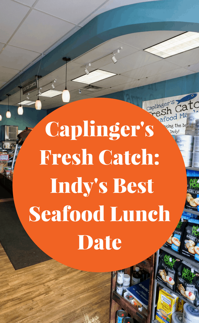 Caplinger's Fresh Catch - Indianapolis's Best Seafood Lunch Date