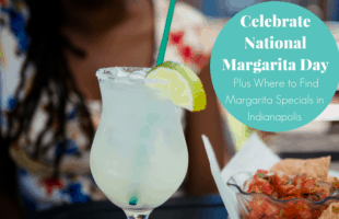 Celebrate National Margarita Day (Where to Find Margarita Specials in Indianapolis)