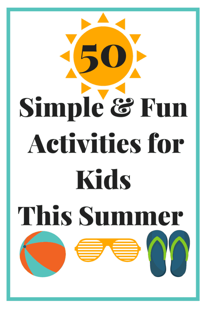 50 Simple & Fun Activities for Kids This Summer