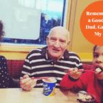 Remembering a Good Man : Saying Goodbye to a Dad, a Grandpa, My FIL