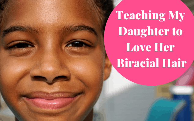 How I Am Teaching My Daughter to Love Her Biracial Hair