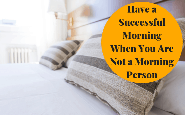 Have a Successful Morning When You Hate Mornings