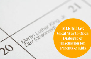 MLK Jr. Day: Great Way to Open Dialogue & Discussion for Parents & Kids